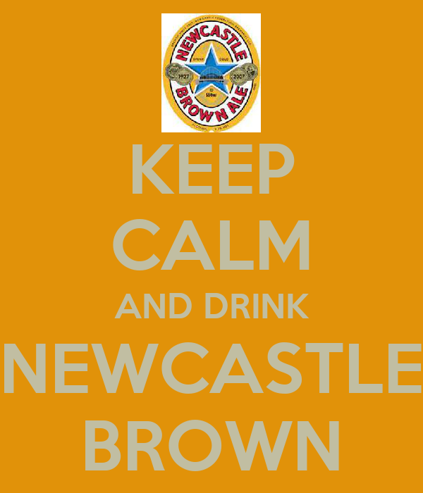 KEEP CALM AND DRINK NEWCASTLE BROWN