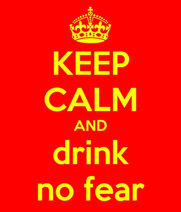 KEEP CALM AND drink no fear