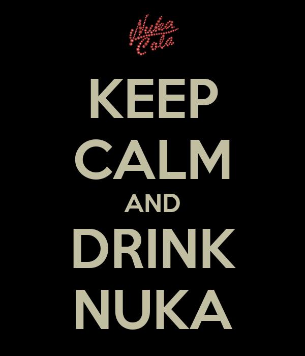 KEEP CALM AND DRINK NUKA