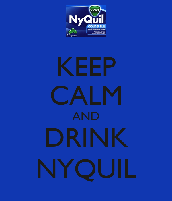 KEEP CALM AND DRINK NYQUIL