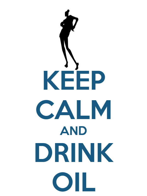 KEEP CALM AND DRINK OIL