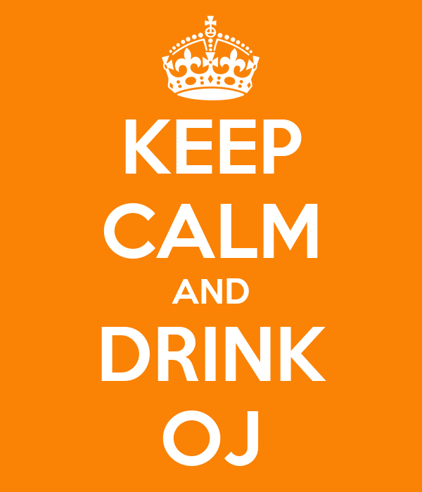 KEEP CALM AND DRINK OJ