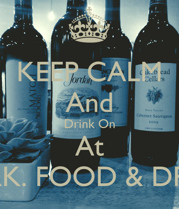 KEEP CALM And Drink On At CORK. FOOD & DRINK