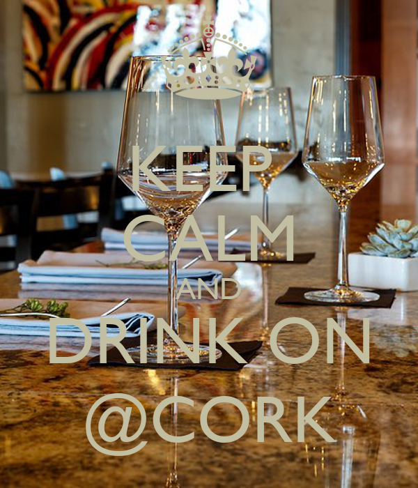 KEEP  CALM AND DRINK ON @CORK