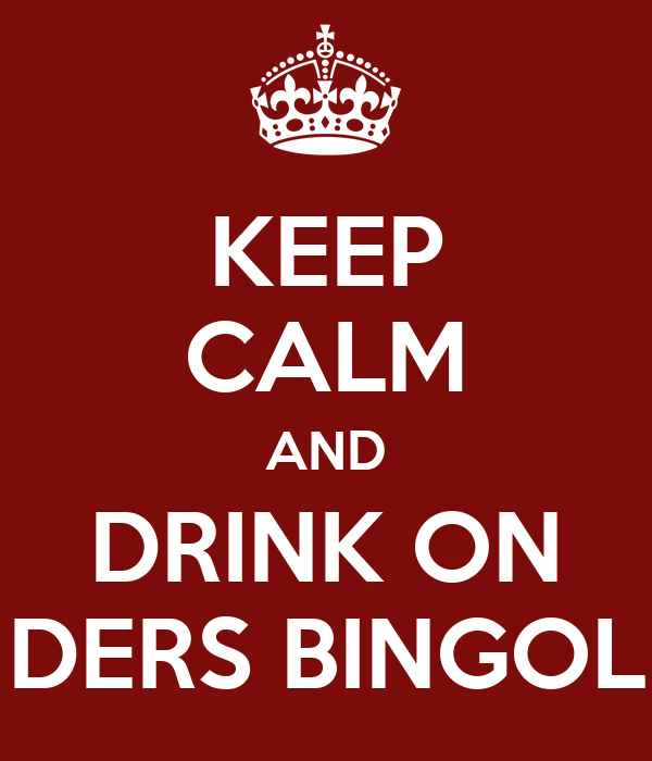 KEEP CALM AND DRINK ON DERS BINGOL