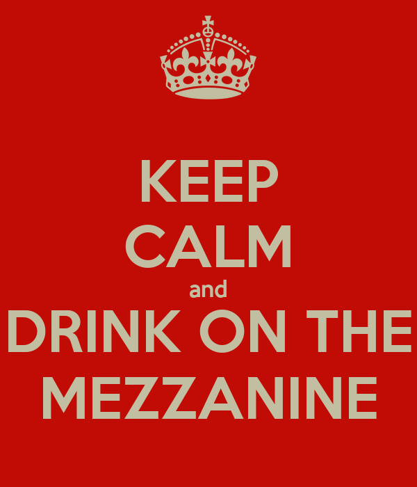 KEEP CALM and DRINK ON THE MEZZANINE
