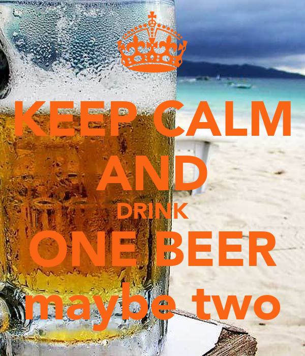 KEEP CALM AND DRINK ONE BEER maybe two