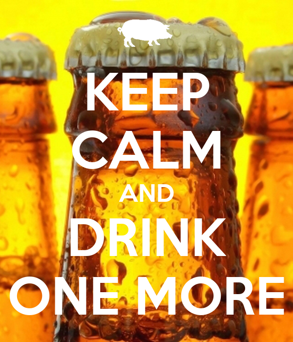 KEEP CALM AND DRINK ONE MORE