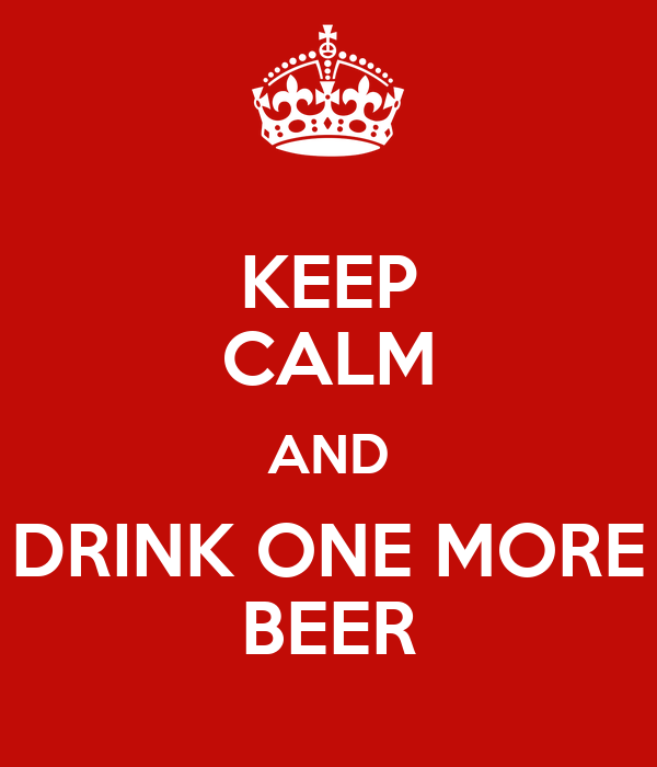 KEEP CALM AND DRINK ONE MORE BEER
