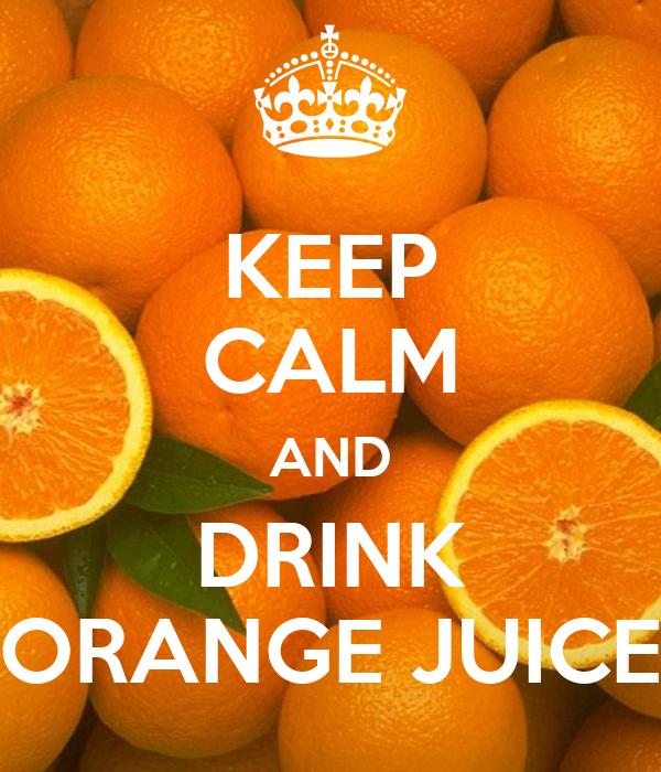 KEEP CALM AND DRINK ORANGE JUICE