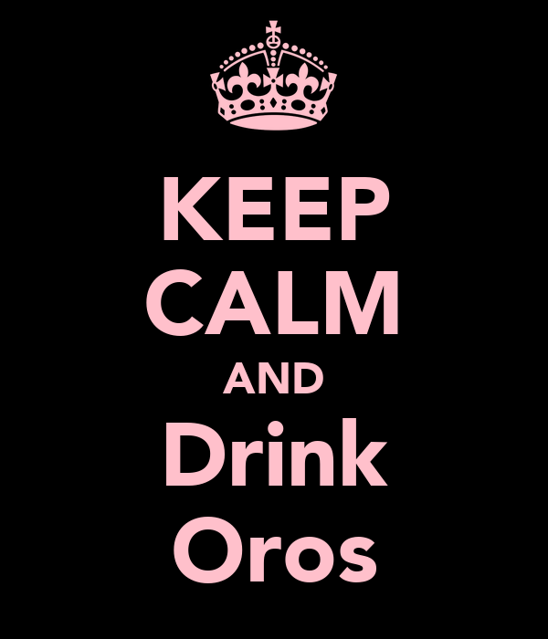 KEEP CALM AND Drink Oros