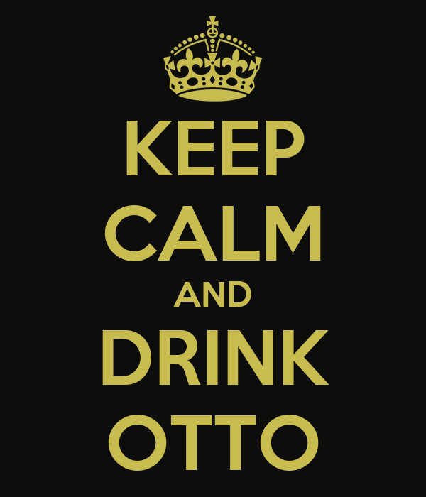 KEEP CALM AND DRINK OTTO