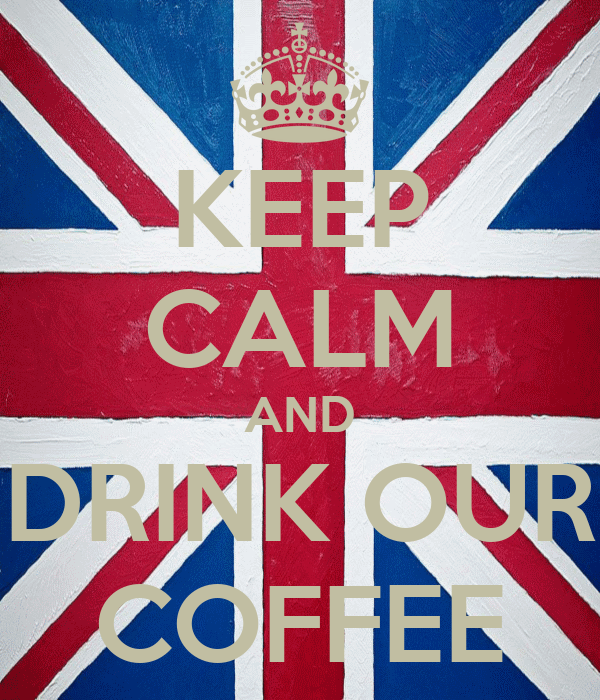KEEP CALM AND DRINK OUR COFFEE