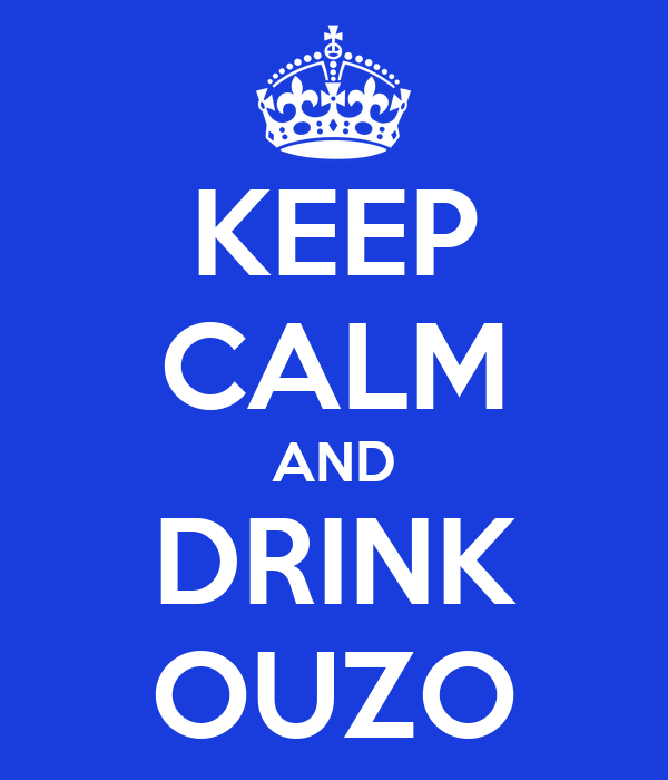 KEEP CALM AND DRINK OUZO