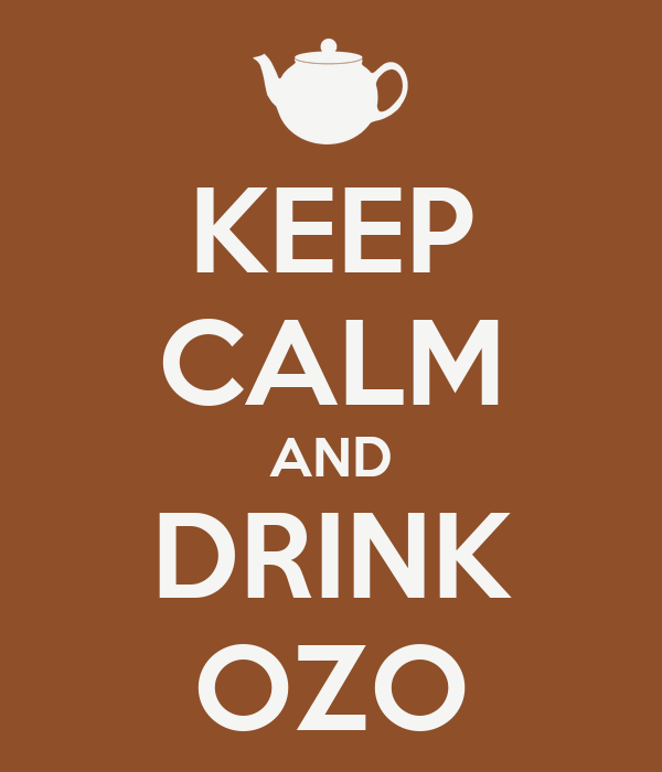 KEEP CALM AND DRINK OZO
