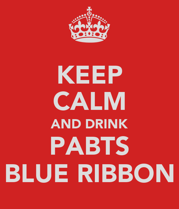KEEP CALM AND DRINK PABTS BLUE RIBBON