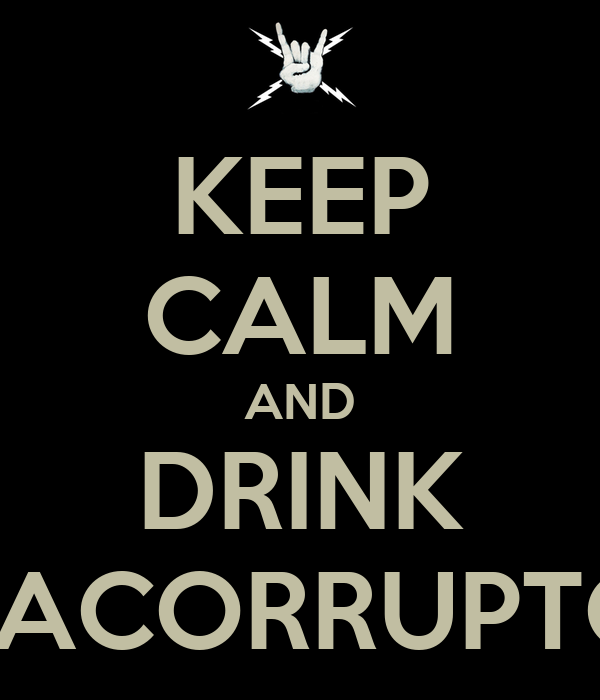 KEEP CALM AND DRINK PACORRUPTO