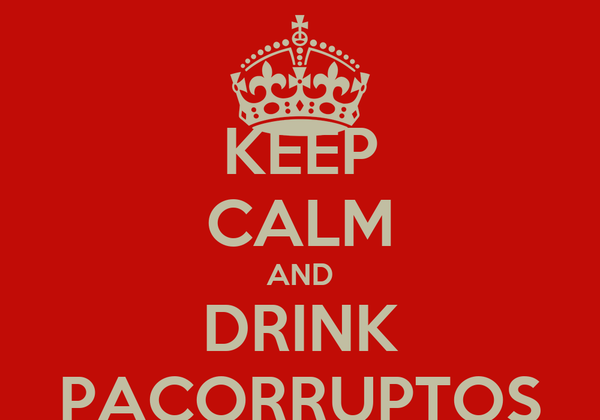 KEEP CALM AND DRINK PACORRUPTOS