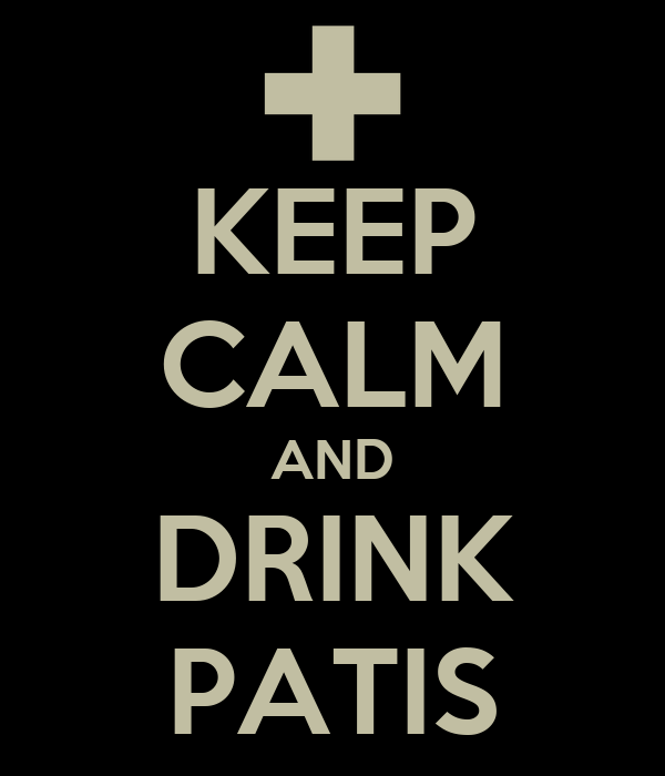 KEEP CALM AND DRINK PATIS
