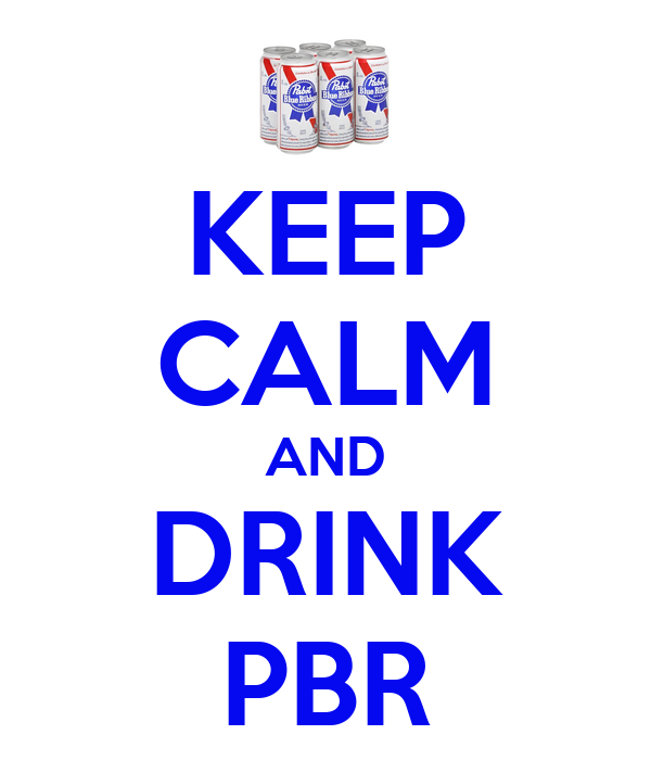 KEEP CALM AND DRINK PBR