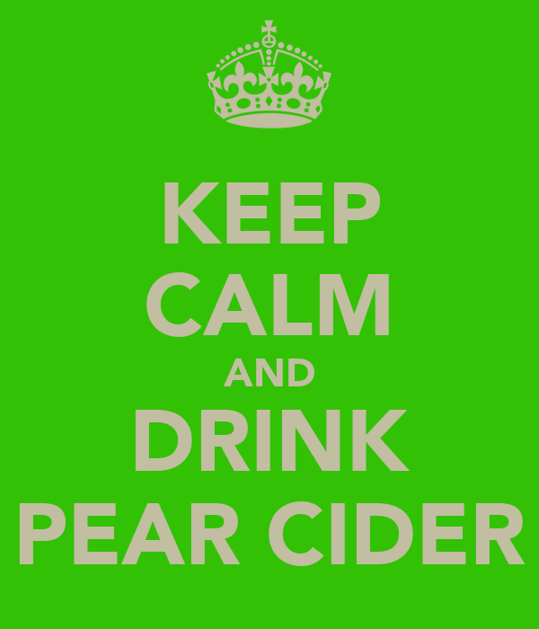 KEEP CALM AND DRINK PEAR CIDER