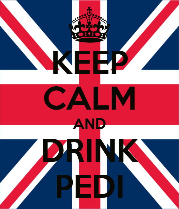KEEP CALM AND DRINK PEDI