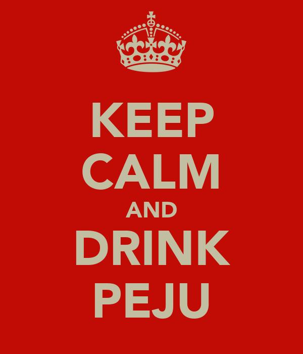 KEEP CALM AND DRINK PEJU
