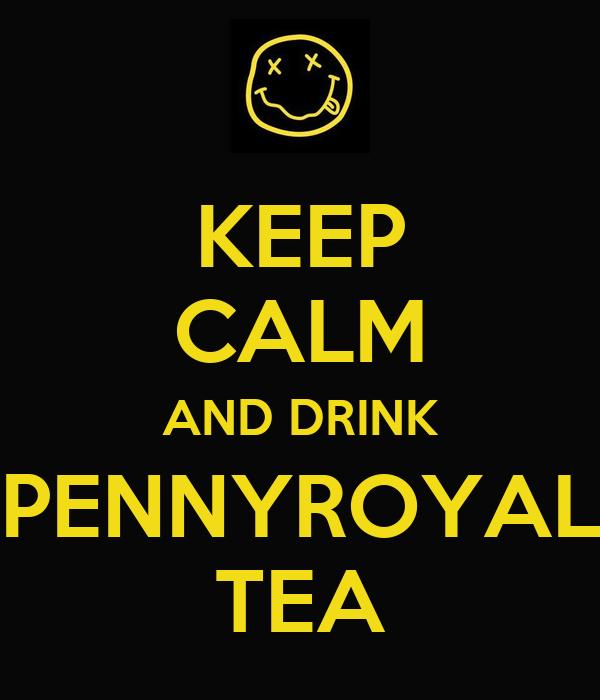 KEEP CALM AND DRINK PENNYROYAL TEA