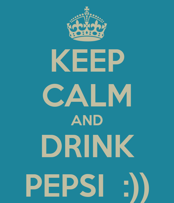 KEEP CALM AND DRINK PEPSI  :))