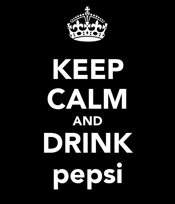 KEEP CALM AND DRINK pepsi