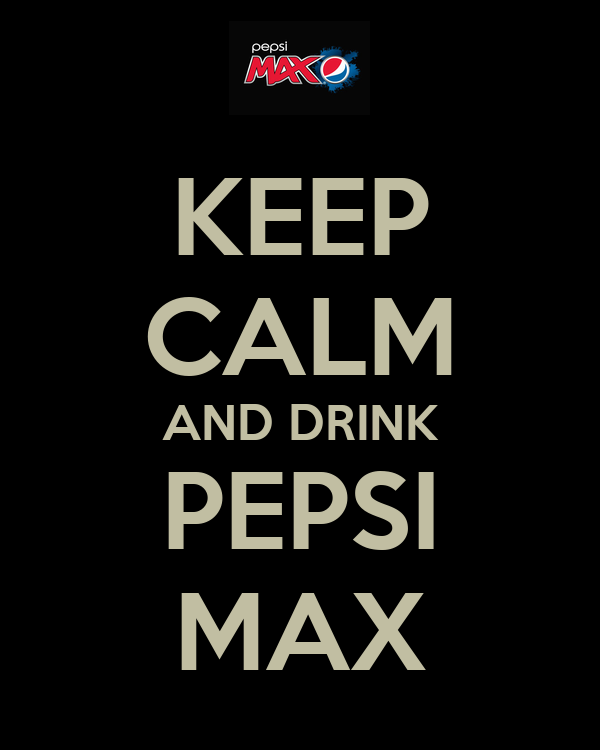 KEEP CALM AND DRINK PEPSI MAX