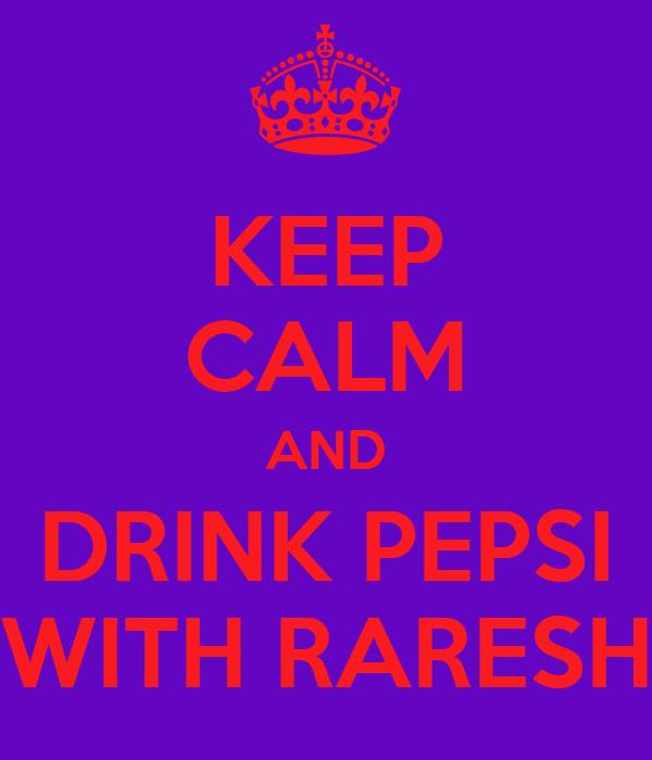 KEEP CALM AND DRINK PEPSI WITH RARESH