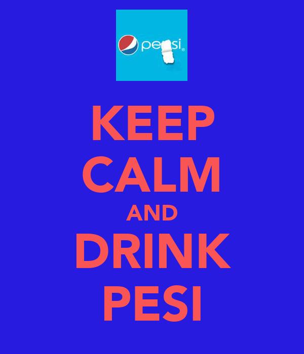 KEEP CALM AND DRINK PESI