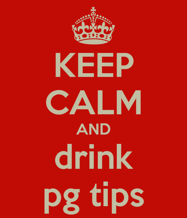 KEEP CALM AND drink pg tips