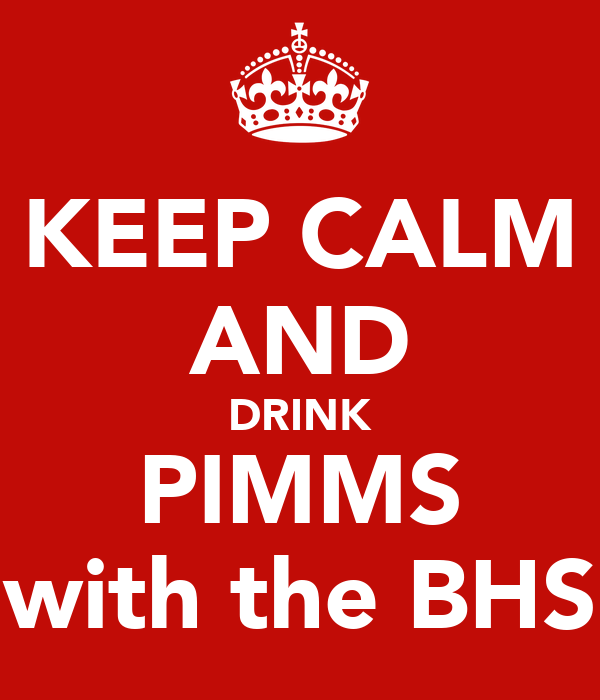 KEEP CALM AND DRINK PIMMS with the BHS