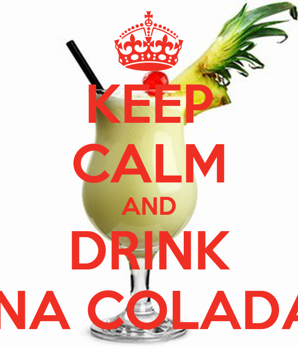 KEEP CALM AND DRINK PINA COLADAS