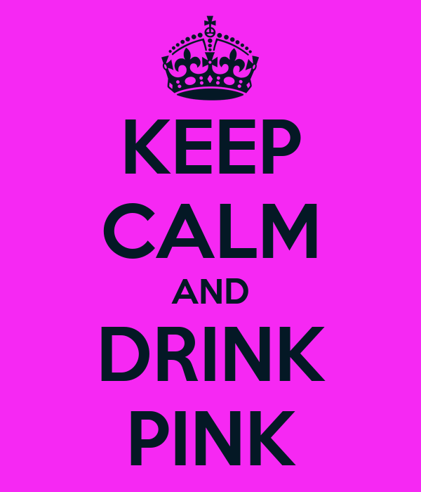 KEEP CALM AND DRINK PINK