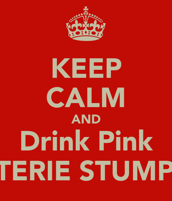 KEEP CALM AND Drink Pink STERIE STUMPY