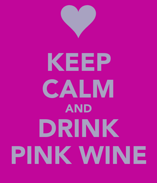 KEEP CALM AND DRINK PINK WINE