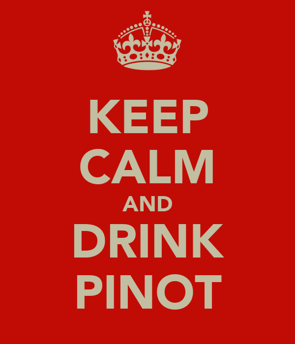 KEEP CALM AND DRINK PINOT