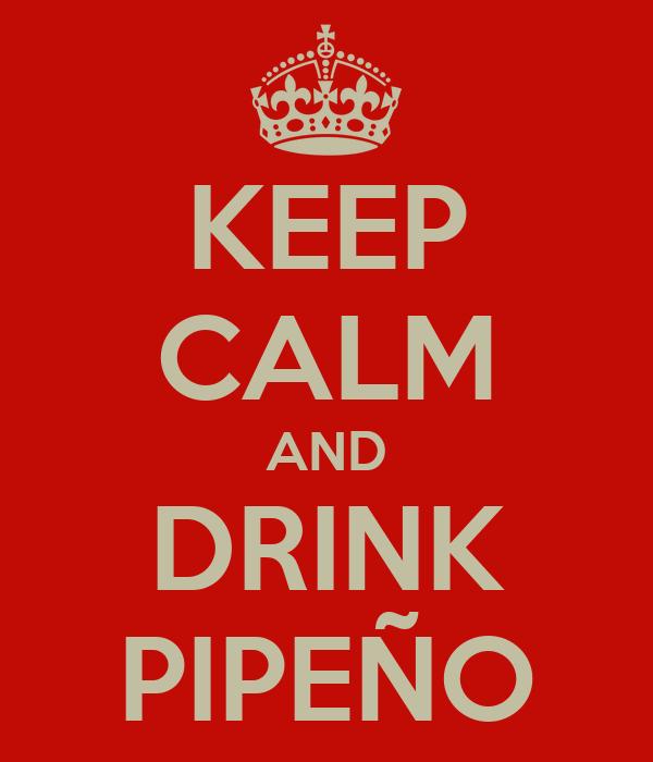 KEEP CALM AND DRINK PIPEÑO