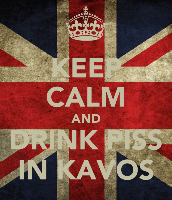 KEEP CALM AND DRINK PISS IN KAVOS