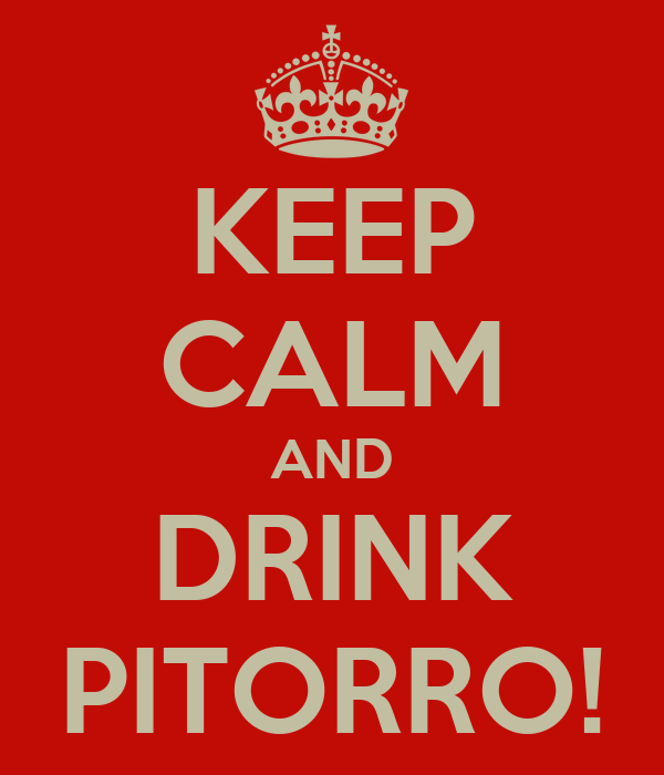 KEEP CALM AND DRINK PITORRO!