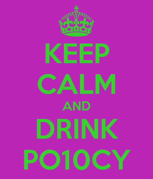 KEEP CALM AND DRINK PO10CY