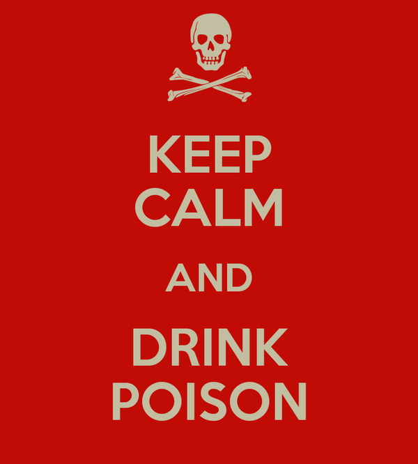 KEEP CALM AND DRINK POISON