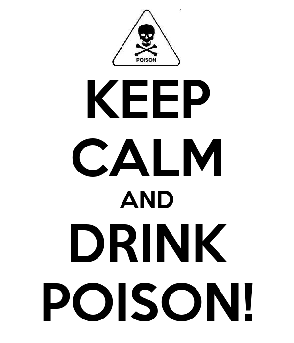 KEEP CALM AND DRINK POISON!