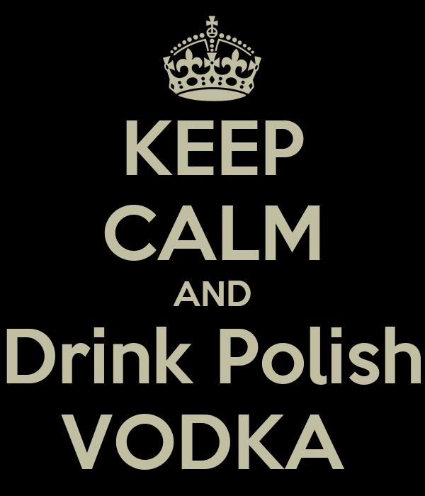 KEEP CALM AND Drink Polish VODKA