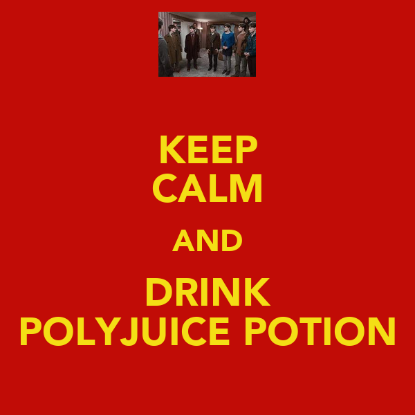 KEEP CALM AND DRINK POLYJUICE POTION
