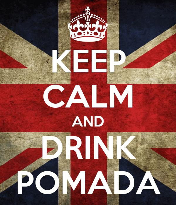 KEEP CALM AND DRINK POMADA