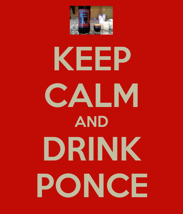 KEEP CALM AND DRINK PONCE